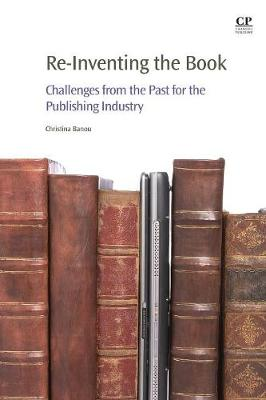 Re-Inventing the Book: Challenges from the Past for the Publishing Industry (Paperback)