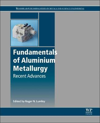 Fundamentals of Aluminium Metallurgy: Recent Advances - Woodhead Publishing Series in Metals and Surface Engineering (Paperback)