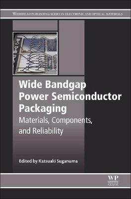 Wide Bandgap Power Semiconductor Packaging: Materials, Components, and Reliability - Woodhead Publishing Series in Electronic and Optical Materials (Paperback)