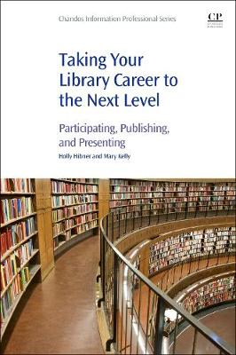 Taking Your Library Career to the Next Level: Participating, Publishing, and Presenting - Chandos Information Professional Series (Paperback)