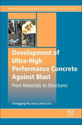 Development of Ultra-High Performance Concrete against Blasts: From Materials to Structures - Woodhead Publishing Series in Civil and Structural Engineering (Paperback)