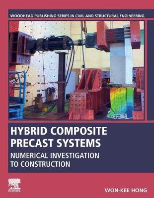 Hybrid Composite Precast Systems: Numerical Investigation to Construction - Woodhead Publishing Series in Civil and Structural Engineering (Paperback)