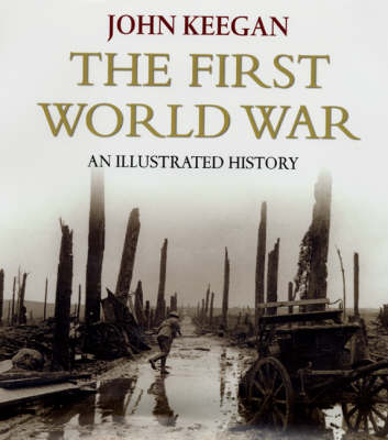 The The First World War: First World War New Illustrated Edition (Hardback)