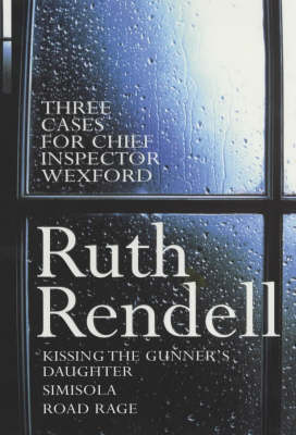 "Three Cases for Chief Inspector Wexford: Three Cases For Chief Inspector Wexford ""Kissing the Gunner's Daughter"", ""Simisola"", ""Road Rage"" (Paperback)"