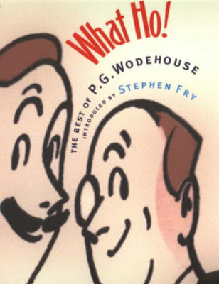 What Ho!: The Best of P.G.Wodehouse (Hardback)