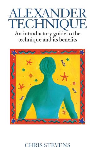 Alexander Technique: An Introductory Guide to the Technique and its Benefits (Paperback)