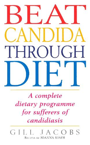 Beat Candida Through Diet: A Complete Dietary Programme for Suffers of Candidiasis (Paperback)