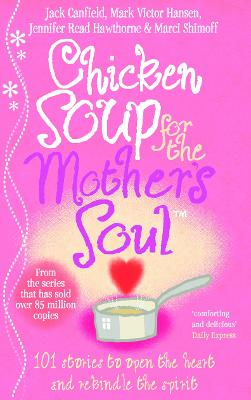 Chicken Soup For The Mother's Soul: 101 Stories to Open the Hearts and Rekindle the Spirits of Mothers (Paperback)