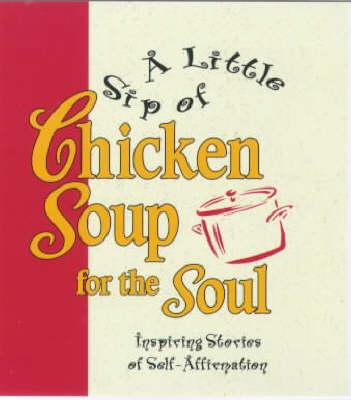 A Little Sip Of Chicken Soup Forthe Soul (Hardback)