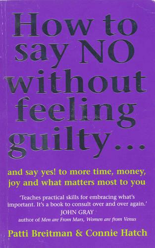 How To Say No Without Feeling Guilty ...: and say yes! to more time, money, joy and what matters most to you (Paperback)