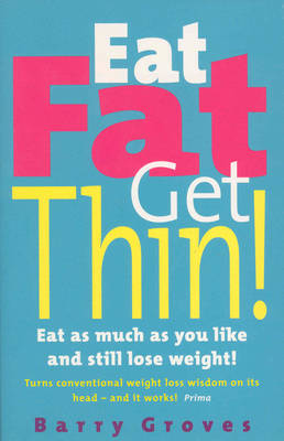 Eat Fat Get Thin!: Eat as much as you like and still lose weight! (Paperback)