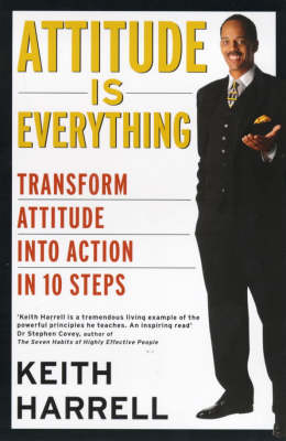 Attitude is Everything: Transform Attitude into Action in 10 Steps (Paperback)