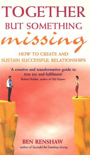 Together But Something Missing: How to create and sustain successful relationships (Paperback)