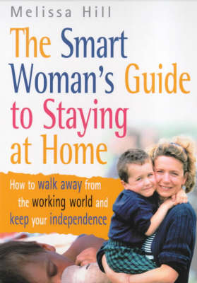 The Smart Woman's Guide To Staying At Home (Paperback)