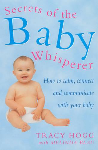 Secrets Of The Baby Whisperer: How to Calm, Connect and Communicate with your Baby (Paperback)