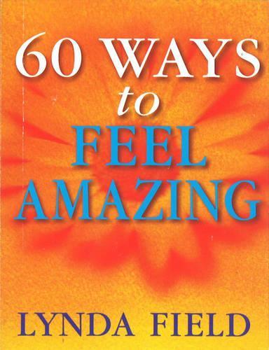 60 Ways To Feel Amazing (Paperback)