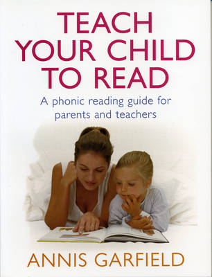 Teach Your Child To Read: A Phonic Reading Guide for Parents and Teachers (Paperback)