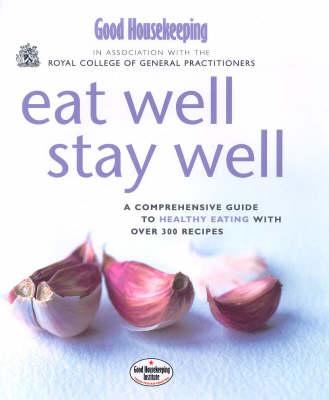 Good Housekeeping & Royal College of General PractitionersEat Well, Stay Well (Hardback)
