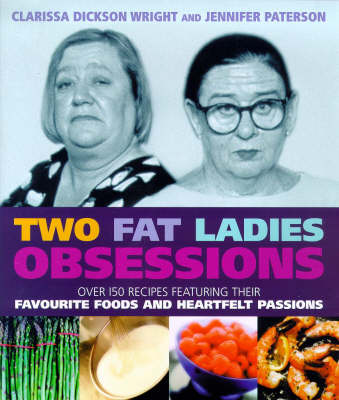 Two Fat Ladies - Obsessions: Over 150 recipes featuring their favourite foods and heartfelt passions (Hardback)