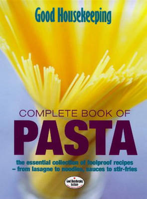 """""""Good Housekeeping"""" Complete Book of Pasta: The Essential Collection of Foolproof Recipes - from Lasagnes to Noodles,Sauces to Stir-Fries (Paperback)"""