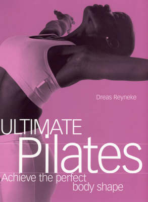 Ultimate Pilates: Achieve the perfect body shape (Paperback)