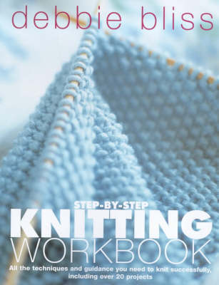 Step-by-step Knitting Workbook: All the Techniques and Guidance You Need to Knit Successfully, Including Over 20 Projects (Paperback)
