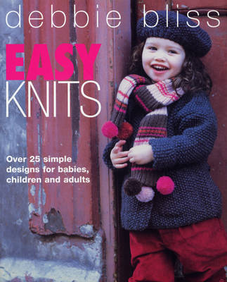 Easy Knits: Over 25 simple designs for babies, children and adults (Paperback)