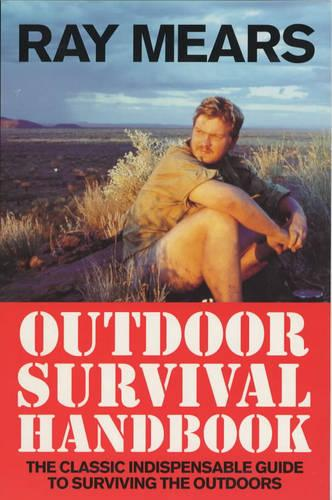 Ray Mears Outdoor Survival Handbook: A Guide to the Materials in the Wild and How To Use them for Food, Warmth, Shelter and Navigation (Paperback)
