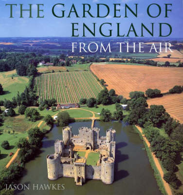 The Garden Of England From The Air (Hardback)