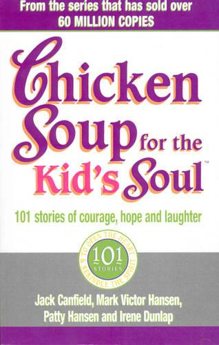 Chicken Soup For The Kids Soul: 101 Stories of Courage, Hope and Laughter (Paperback)