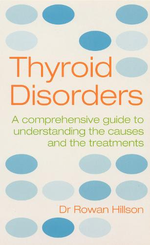 Thyroid Disorders: A Practical Guide to Understanding the Causes and the Treatments (Paperback)