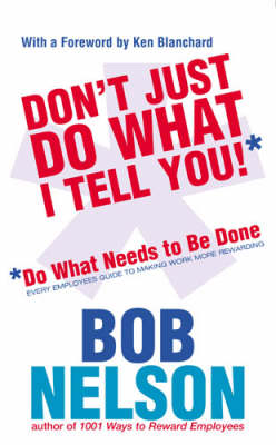 Please Don't Just Do What I Tell You: Do What Needs to be Done Every employee's guide to making work more rewarding (Paperback)