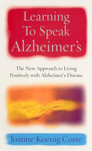 Learning To Speak Alzheimers: The new approach to living positively with Alzheimers Disease (Paperback)