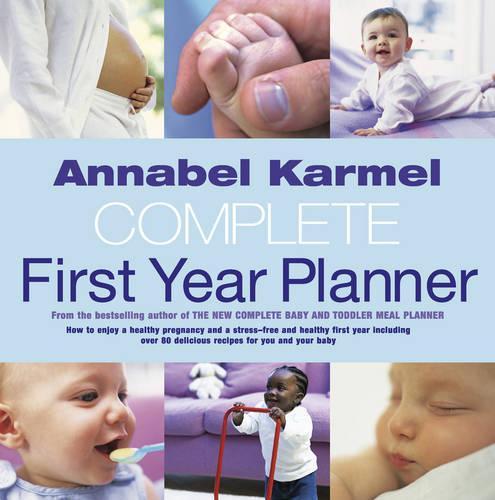 Annabel Karmel's Complete First Year Planner (Hardback)