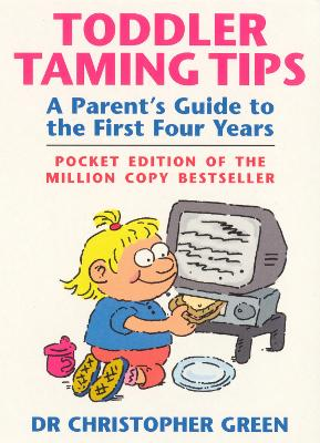 Toddler Taming Tips: A Parent's Guide to the First Four Years - Pocket Edition (Paperback)
