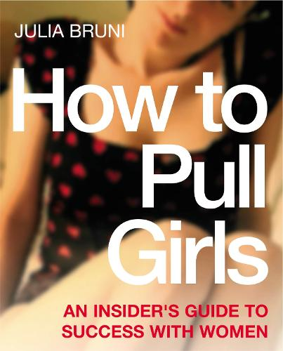How To Pull Girls: An Insider Guide To Success With Women (Paperback)