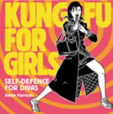 Kung Fu For Girls: Self Defence For Divas (Hardback)
