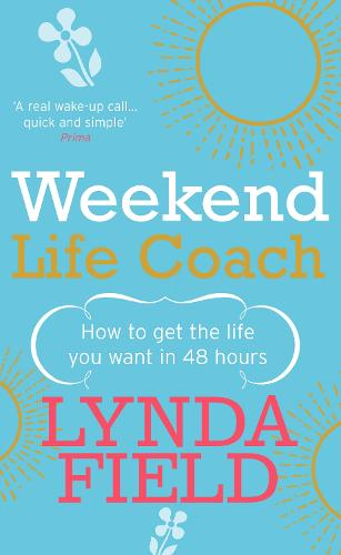 Weekend Life Coach: How to get the life you want in 48 hours (Paperback)