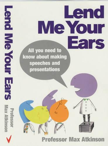 Lend Me Your Ears: All you need to know about making speeches and presentations (Paperback)