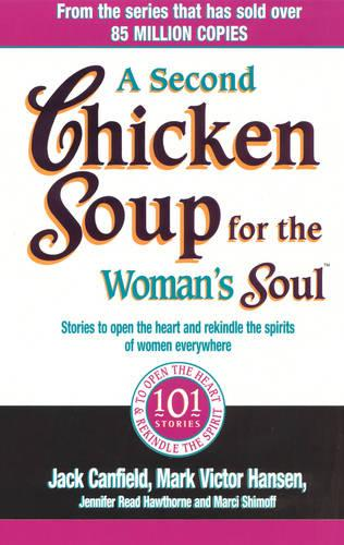 A Second Chicken Soup For The Woman's Soul: Stories to open the heart and rekindle the spirits of women (Paperback)