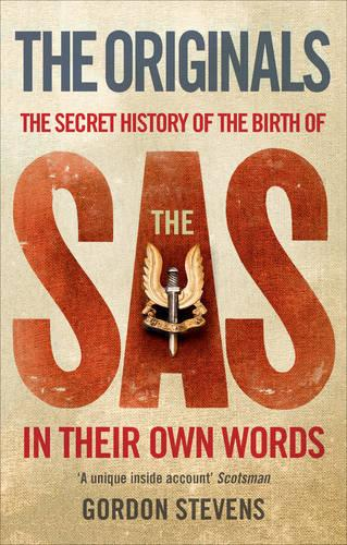 The Originals: The Secret History of the Birth of the SAS: In Their Own Words (Paperback)