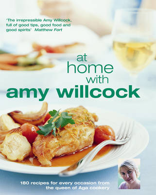 At Home With Amy Willcock: 150 recipes for every occasion from the queen of Aga cookery (Hardback)