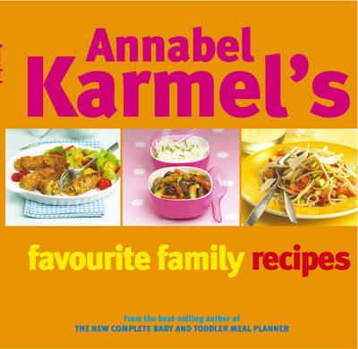 Annabel Karmel's Favourite Family Recipes (Hardback)