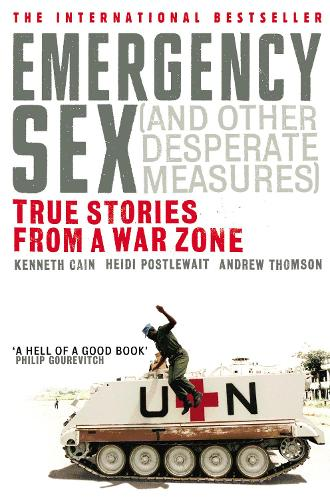 Emergency Sex (And Other Desperate Measures): True Stories from a War Zone (Paperback)