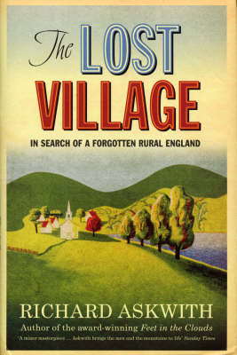 The Lost Village: In Search of a Forgotten Rural England (Hardback)