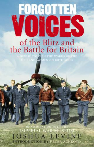 Forgotten Voices of the Blitz and the Battle For Britain: A New History in the Words of the Men and Women on Both Sides (Paperback)