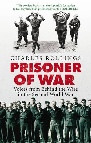 Prisoner Of War: Voices from Behind the Wire in the Second World War (Paperback)