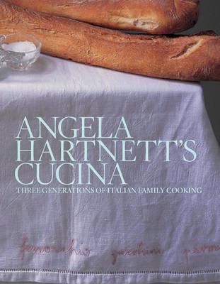 Angela Hartnett's Cucina: Three Generations of Italian Family Cooking (Hardback)