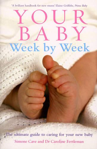 Your Baby Week By Week: The ultimate guide to caring for your new baby (Paperback)