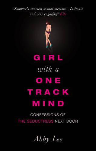 Girl with a One-Track Mind: Confessions of the Seductress Next Door (Paperback)
